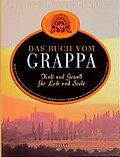 Das Buch vom Grappa. Kult und Genuss für Leib ...
