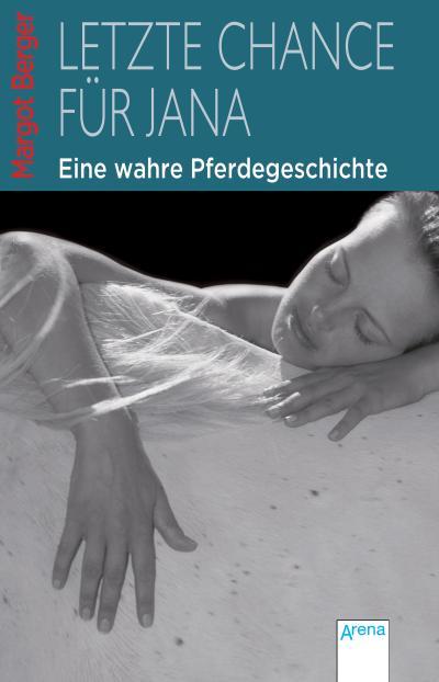 Letzte Chance für Jana: Eine wahre Pferdegeschichte - Arena - Broschiert, Deutsch, Margot Berger, Eine wahre Pferdegeschichte, Eine wahre Pferdegeschichte