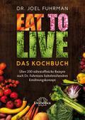 Eat to Live - Das Kochbuch: Über 200 nährstof ...