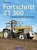 Fortschritt ZT 300: Typengeschichte und Techn ...
