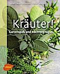 Kräuter!: Gartenspaß und Kochvergnügen