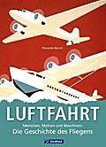 Luftfahrt: Menschen, Mythen und Maschinen: Di ...