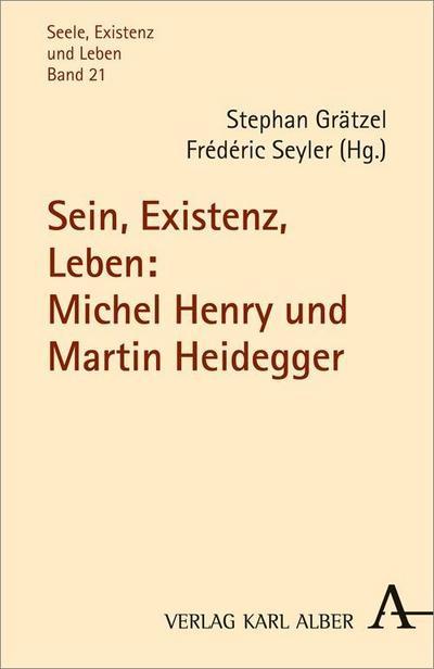 sein-existenz-leben-michel-henry-und-martin-heidegger-seele-existenz-und-leben-