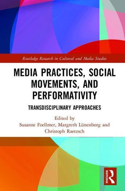media-practices-social-movements-and-performativity-transdisciplinary-approaches-routledge-resea