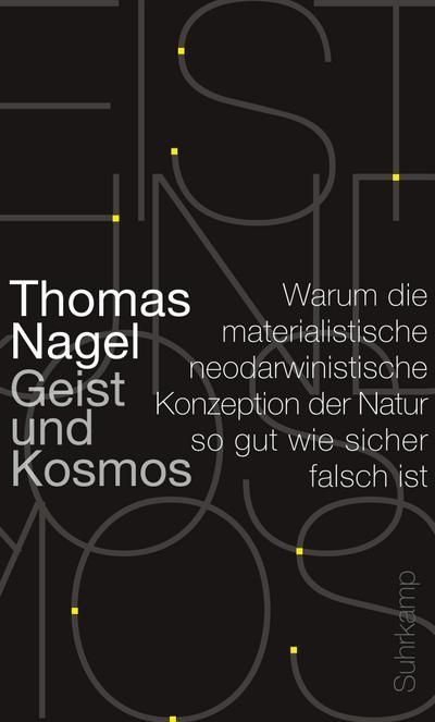Geist und Kosmos: Warum die materialistische neodarwinistische Konzeption der Natur so gut wie sicher falsch ist