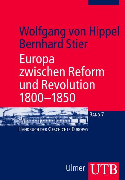 Europa zwischen Reform und Revolution 1800-1850 (Handbuch der Geschichte Europas, Band 3585)
