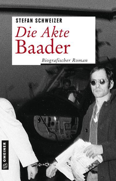 Die Akte Baader  Biografischer Roman  Zeitgeschichtliche Kriminalromane im GMEINER-Verlag  Deutsch