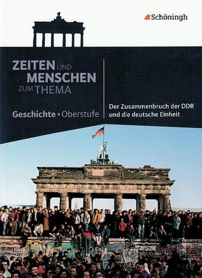 Zeiten und Menschen - Zum Thema: Der Zusammenbruch der DDR und die deutsche Einheit