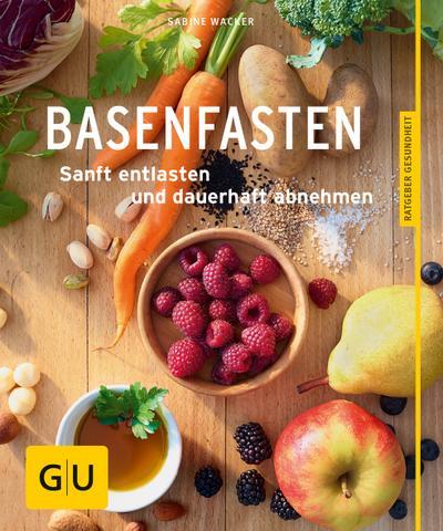 Basenfasten  Essen und trotzdem entlasten     GU Körper & Seele Ratgeber Gesundheit   Deutsch  30 Fotos -
