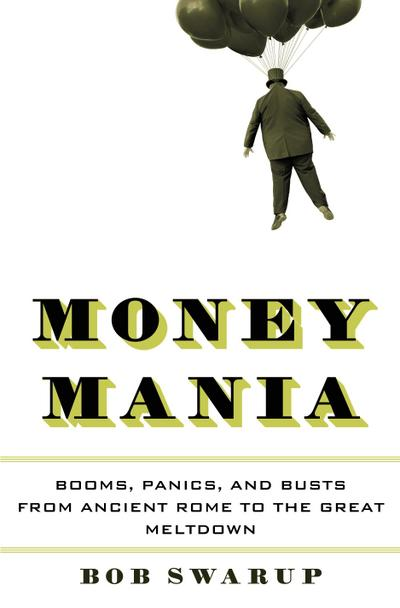 money-mania-booms-panics-and-busts-from-ancient-rome-to-the-great-meltdown