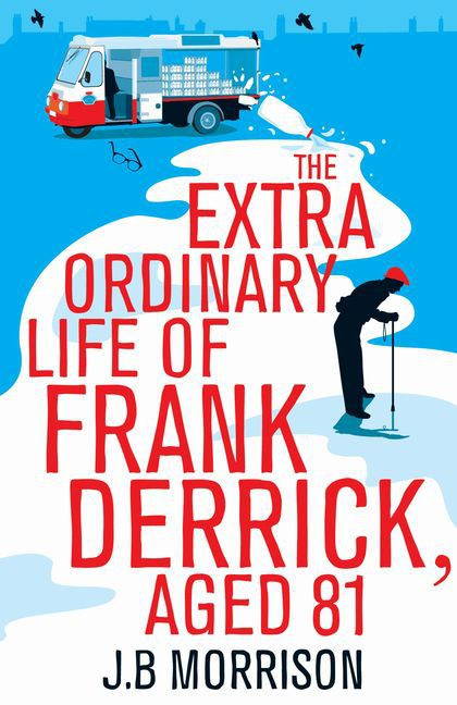 The Extra Ordinary Life Of Frank Derrick, Age 81 - J. B. Morrison