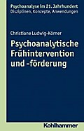 Frühe Hilfen und Frühförderung: Eine Einführung aus psychoanalytischer Sicht (Psychoanalyse im 21. Jahrhundert)