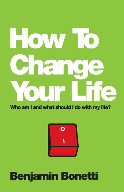 how-to-change-your-life-who-am-i-and-what-should-i-do-with-my-life-