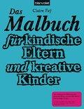 Das Malbuch für kindische Eltern und kreative Kinder