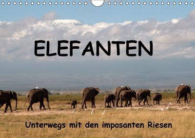 Elefanten - Unterwegs mit den imposanten Riesen (Wandkalender 2017 DIN A4 quer)