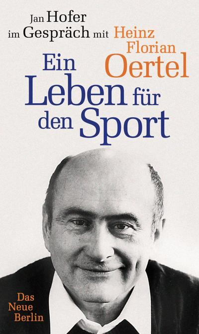Heinz Florian Oertel. Ein Leben für den Sport
