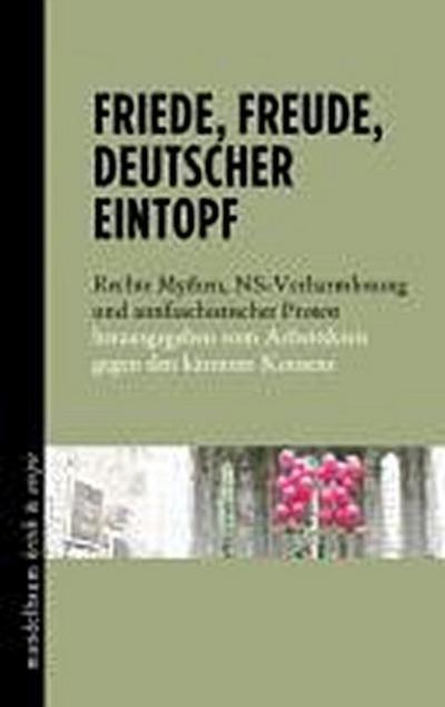 Friede, Freude, deutscher Eintopf: Rechte Mythen, NS-Verharmlosung und antifaschistischer Protest
