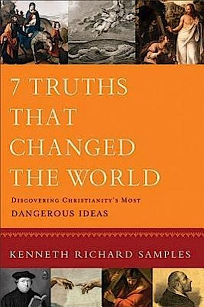 7-truths-that-changed-the-world-discovering-christianity-s-most-dangerous-ideas-reasons-to-believe
