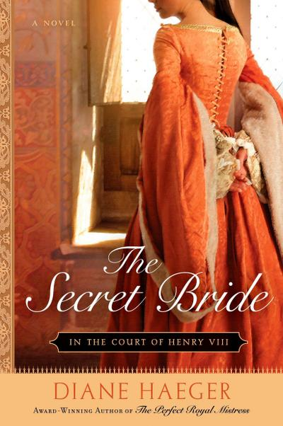 The Secret Bride: In The Court of Henry VIII (Henry VIII`s Court, Band 1) - New American Library - Taschenbuch, Englisch, Diane Haeger, ,