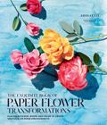 The Exquisite Book of Paper Flower Arrangements