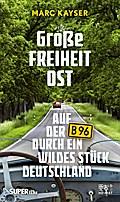 Große Freiheit Ost: Auf der B96 durch ein wil ...