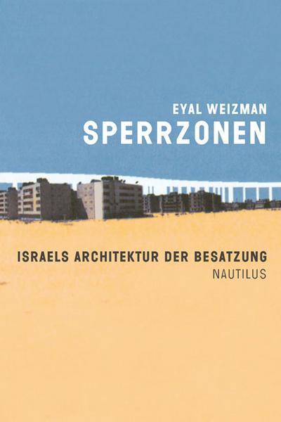 Sperrzonen. Israels Architektur der Besatzung