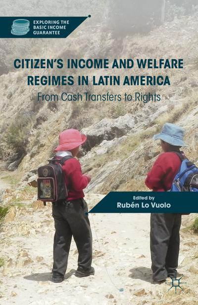 Citizens Income and Welfare Regimes in Latin America: From Cash Transfers to Rights (Exploring the Basic Income Guarantee) - Palgrave Macmillan - Gebundene Ausgabe, Englisch, , From Cash Transfers to Rights, From Cash Transfers to Rights