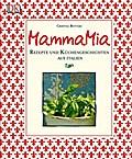 Mamma Mia: Rezepte und Küchengeschichten aus  ...
