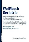 Weißbuch Geriatrie; Die Versorgung geriatrischer Patienten: Strukturen und Bedarf - Status Quo und Weiterentwicklung Eine Analyse durch die GEBERA Gesellschaft für betriebswirtschaftliche Beratung mbH