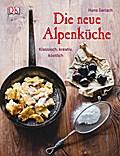 Die neue Alpenküche: Klassisch, kreativ, köst ...