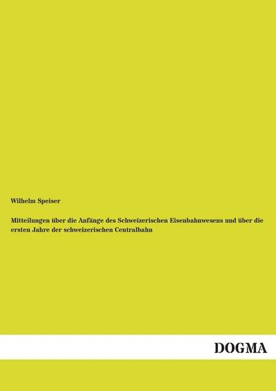 mitteilungen-uber-die-anfange-des-schweizerischen-eisenbahnwesens-und-uber-die-ersten-jahre-der-schw
