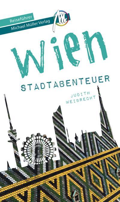 Wien - Stadtabenteuer Reiseführer Michael Müller Verlag  33 Stadtabenteuer zum Selbsterleben  MM-Stadtabenteuer  Hrsg. v. Kröner, Matthias  Deutsch