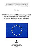 Die Investitions- und Finanzierungspolitik der Schweizerischen Bundesbahnen seit dem Sanierungsgesetz von 1944