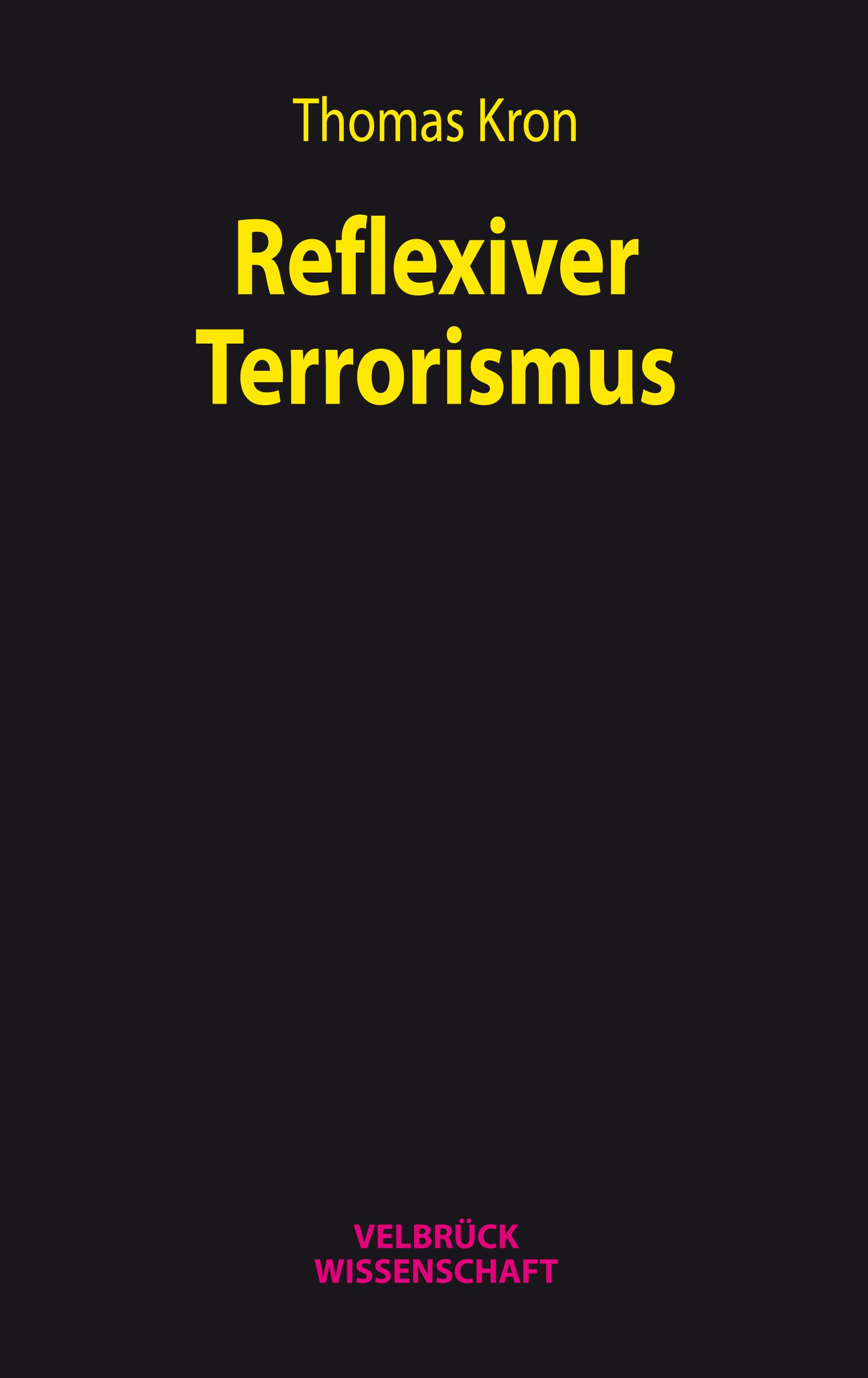 Reflexiver Terrorismus - Thomas Kron -  9783958320550