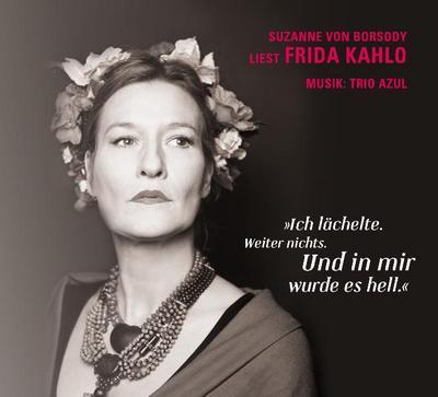 'Ich lächelte. Weiter nichts. Und in mir wurde es hell.': Suzanne von Borsody liest Frida Kahlo Musik: Trio Azul