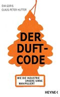 Der Duft-Code: Wie die Industrie unsere Sinne ...