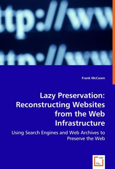 lazy-preservation-reconstructing-websites-from-the-web-infrastructure-using-search-engines-and-web
