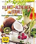 Die Anti-Alzheimer-Formel; Essen gegen das Ve ...