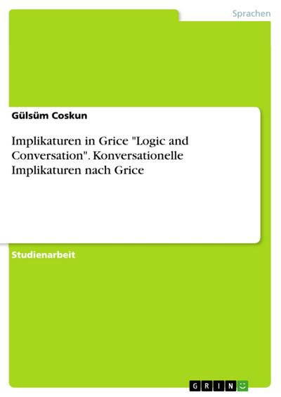 Implikaturen in Grice Logic and Conversation. Konversationelle Implikaturen nach Grice
