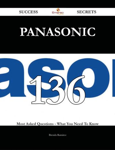 Panasonic 136 Success Secrets - 136 Most Asked Questions On Panasonic - What You Need To Know