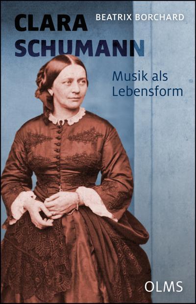 clara-schumann-musik-als-lebensform-neue-quellen-andere-schreibweisen-mit-einem-werkverzeichnis