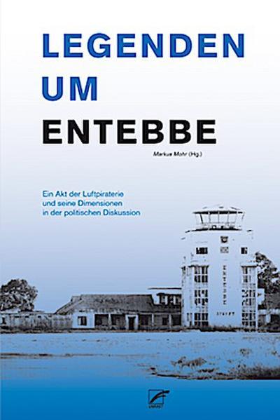 Legenden um Entebbe: Ein Akt der Luftpiraterie und seine Dimensionen in der politischen Diskussion