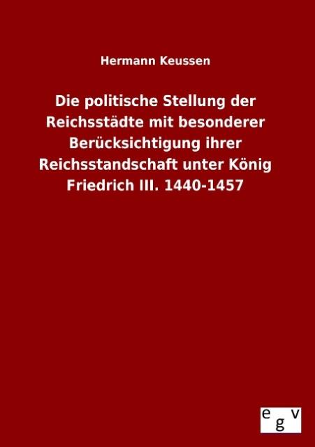 Die-politische-Stellung-der-Reichsstaedte-mit-besonderer-Berue-9783863824488