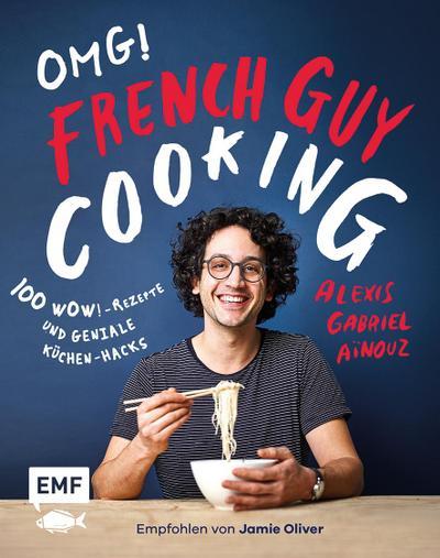 OMG! Das Kochbuch von French Guy Cooking: 100 Wow!-Rezepte und geniale Küchen-Hacks  Empfohlen von Jamie Oliver  Deutsch