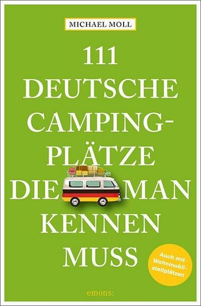 111 deutsche Campingplätze, die man kennen muss  Reiseführer  111...  Deutsch  Mit zahlreichen Fotografien
