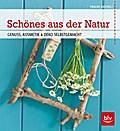 Schönes aus der Natur: Genuss, Kosmetik & Dek ...
