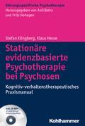 Stationäre evidenzbasierte Psychotherapie bei Psychosen: Kognitiv-verhaltenstherapeutisches Praxismanual (Störungsspezifische Psychotherapie)