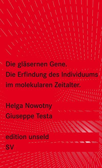 Die gläsernen Gene: Die Erfindung des Individuums im molekularen Zeitalter (edition unseld)