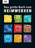 Das große Buch vom Heimwerken; Deutsch; durch ...