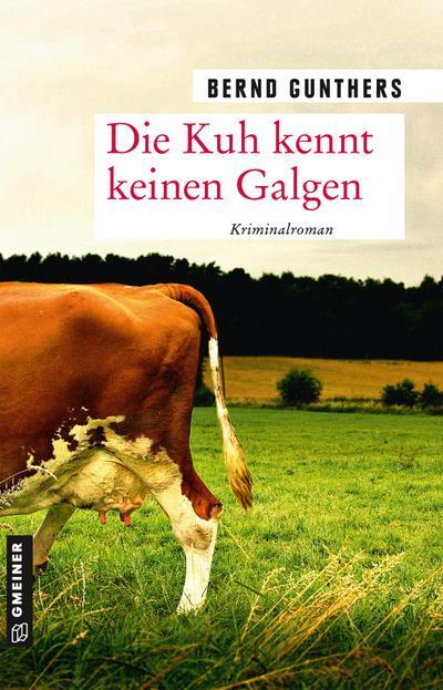 Die Kuh kennt keinen Galgen: Kriminalroman (Kriminalromane im GMEINER-Verlag)
